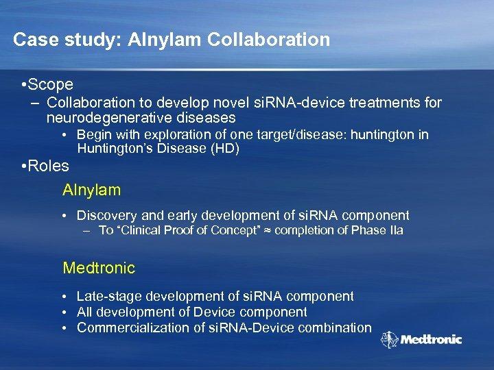 Case study: Alnylam Collaboration • Scope – Collaboration to develop novel si. RNA-device treatments