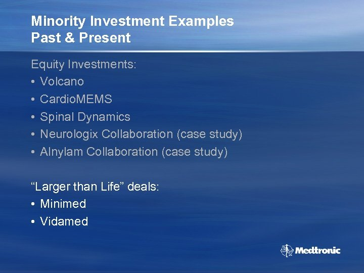 Minority Investment Examples Past & Present Equity Investments: • Volcano • Cardio. MEMS •