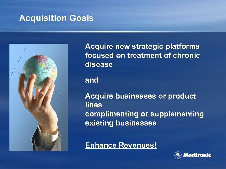 Acquisition Goals Acquire new strategic platforms focused on treatment of chronic disease and Acquire