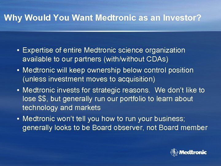 Why Would You Want Medtronic as an Investor? • Expertise of entire Medtronic science