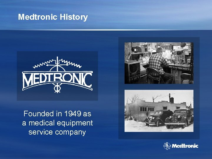 Medtronic History Founded in 1949 as a medical equipment service company