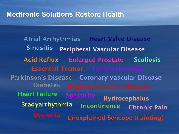 Medtronic Solutions Restore Health Atrial Arrhythmias Heart Valve Disease Sinusitis Peripheral Vascular Disease Acid