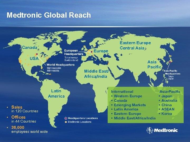 Medtronic Global Reach Canada Europe USA Middle East/ Africa/India Latin America • Sales in