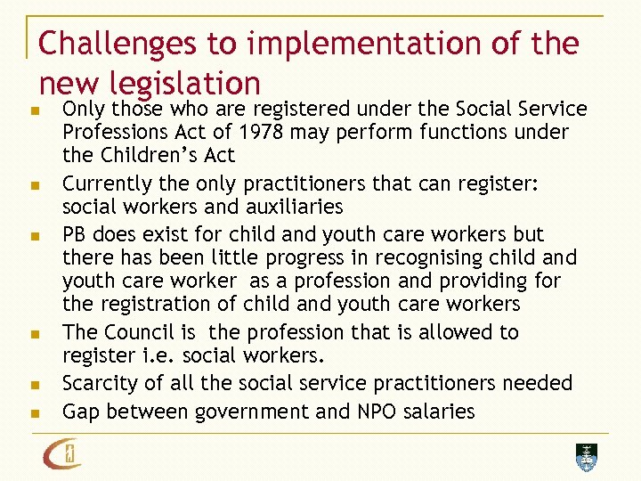 Challenges to implementation of the new legislation n n n Only those who are