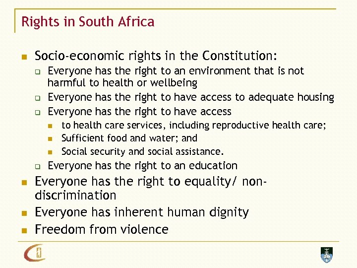 Rights in South Africa n Socio-economic rights in the Constitution: q q q Everyone
