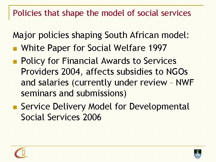 Policies that shape the model of social services Major policies shaping South African model: