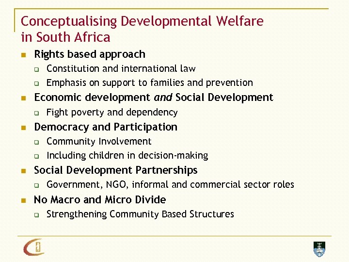 Conceptualising Developmental Welfare in South Africa n Rights based approach q q n Economic