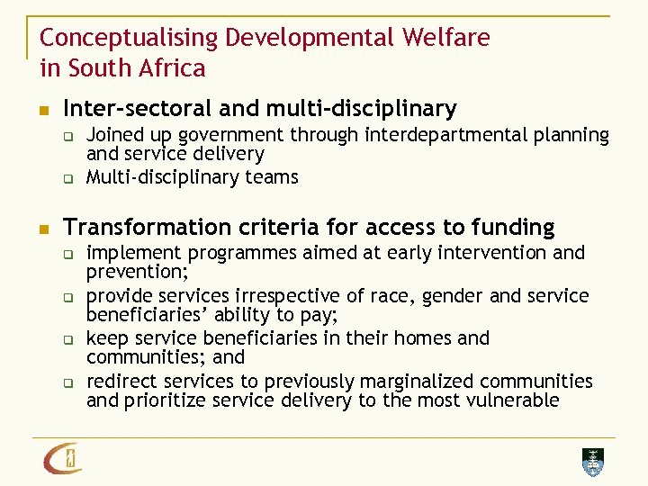 Conceptualising Developmental Welfare in South Africa n Inter-sectoral and multi-disciplinary q q n Joined