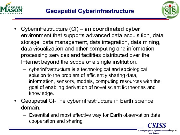 Geospatial Cyberinfrastructure • Cyberinfrastructure (CI) – an coordinated cyber environment that supports advanced data
