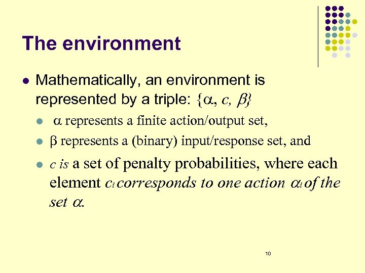 The environment l Mathematically, an environment is represented by a triple: {a, c, b}