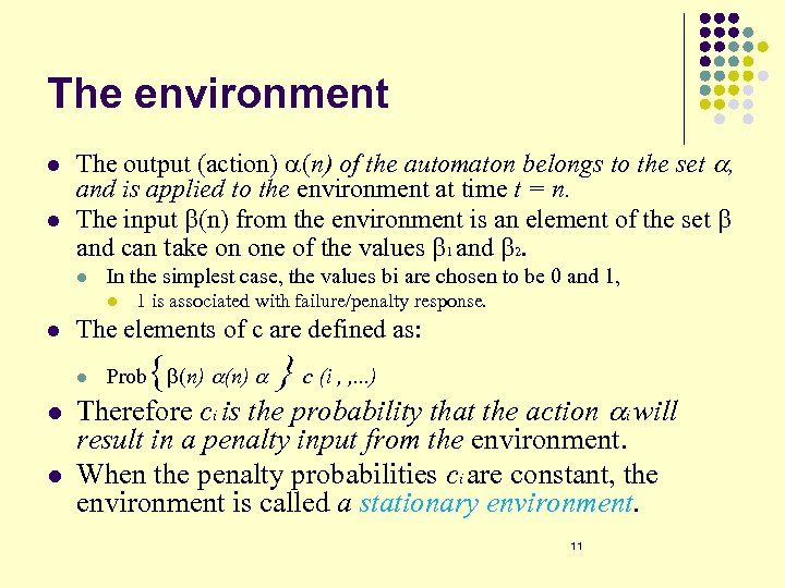 The environment l l The output (action) a(n) of the automaton belongs to the