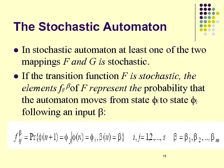 The Stochastic Automaton l l In stochastic automaton at least one of the two
