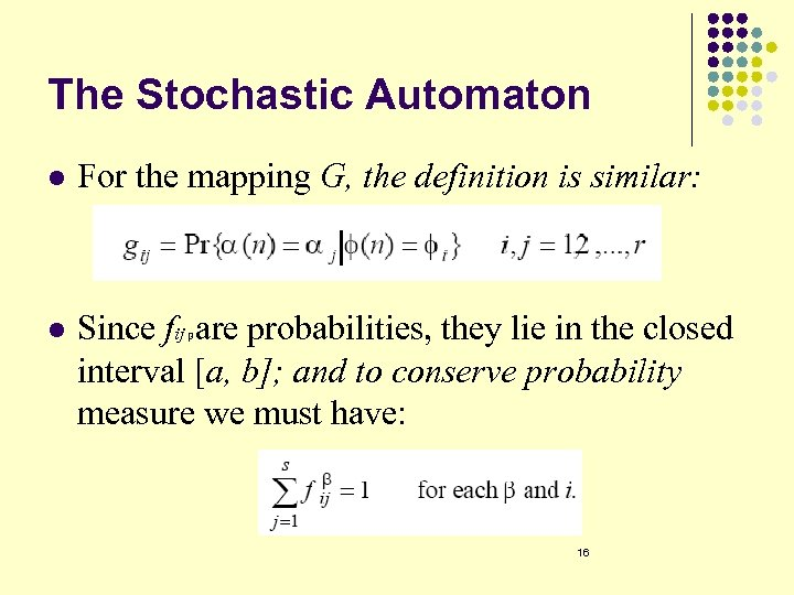 The Stochastic Automaton l For the mapping G, the definition is similar: l Since