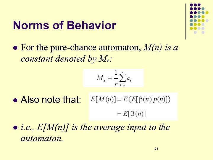 Norms of Behavior l For the pure-chance automaton, M(n) is a constant denoted by