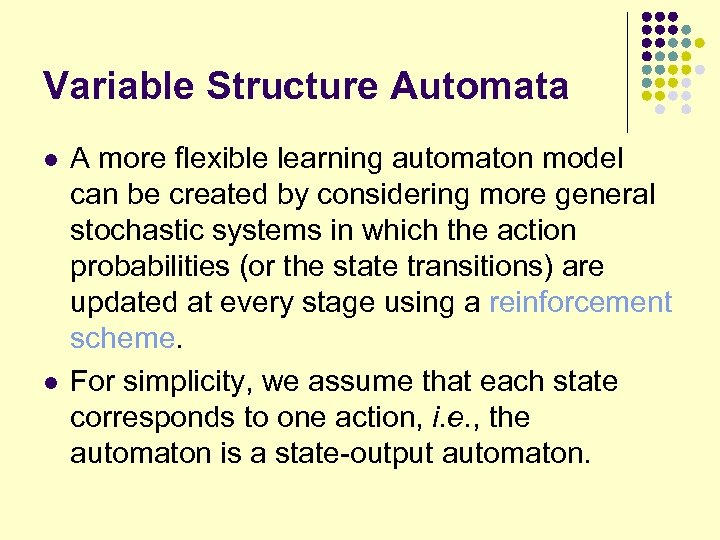 Variable Structure Automata l l A more flexible learning automaton model can be created