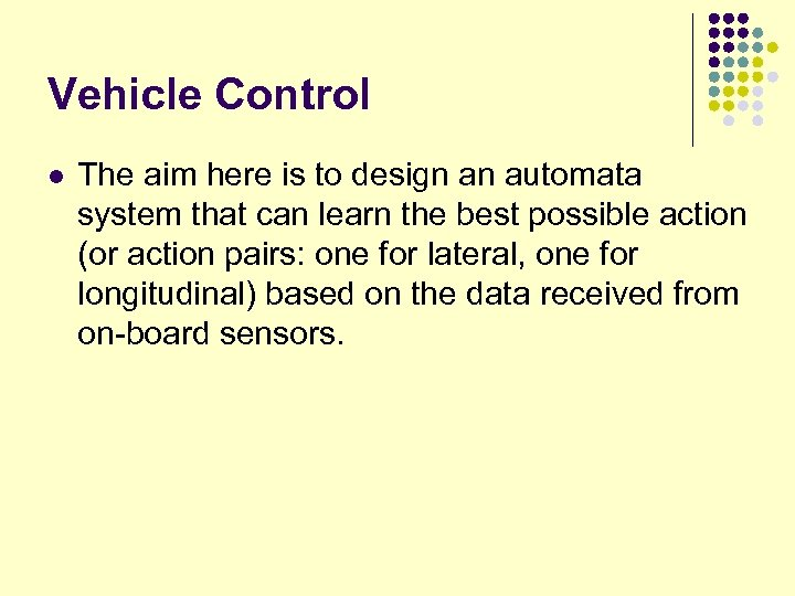 Vehicle Control l The aim here is to design an automata system that can