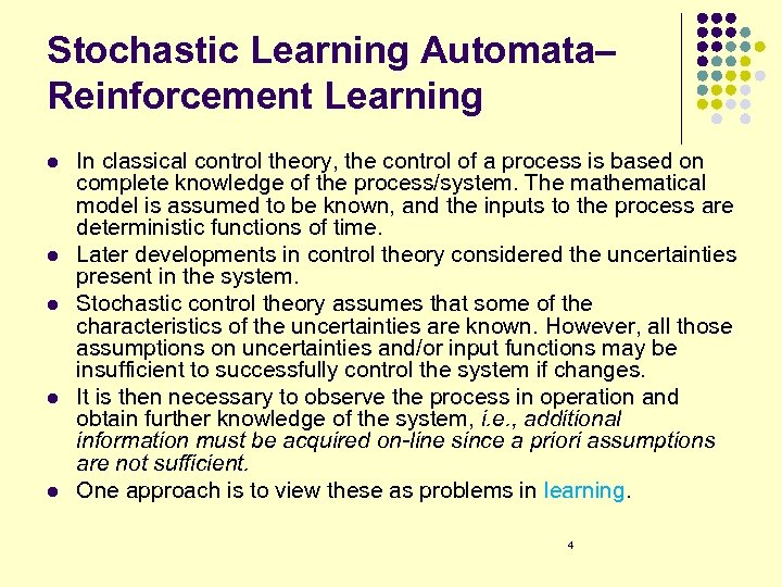 Stochastic Learning Automata– Reinforcement Learning l l l In classical control theory, the control
