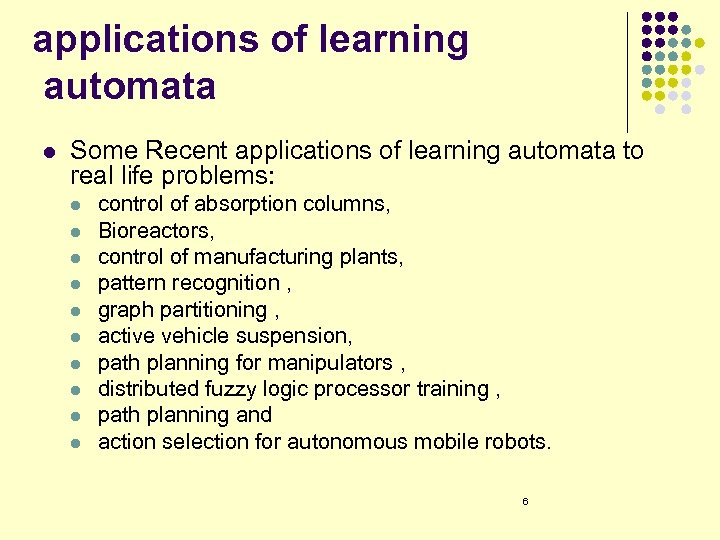 applications of learning automata l Some Recent applications of learning automata to real life
