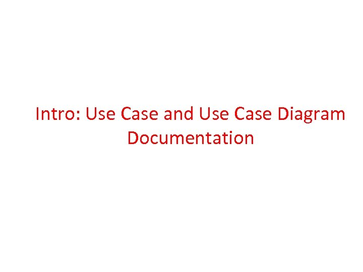 Intro: Use Case and Use Case Diagram Documentation