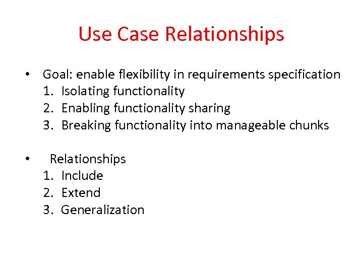 Use Case Relationships • Goal: enable flexibility in requirements specification 1. Isolating functionality 2.