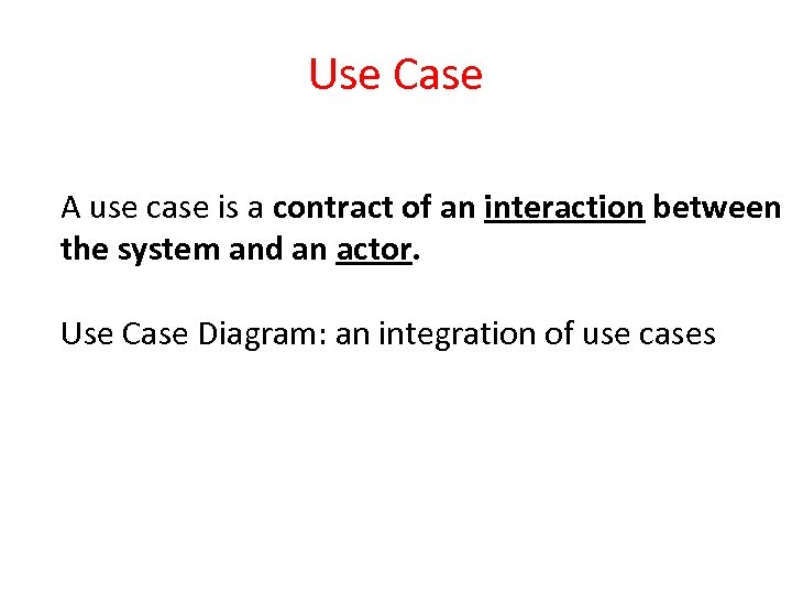 Use Case A use case is a contract of an interaction between the system