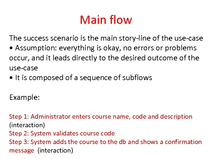 Main flow The success scenario is the main story-line of the use-case • Assumption: