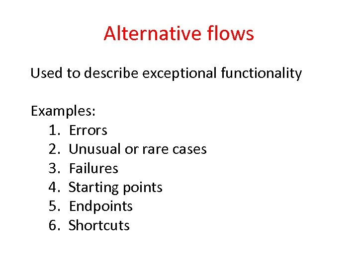 Alternative flows Used to describe exceptional functionality Examples: 1. Errors 2. Unusual or rare