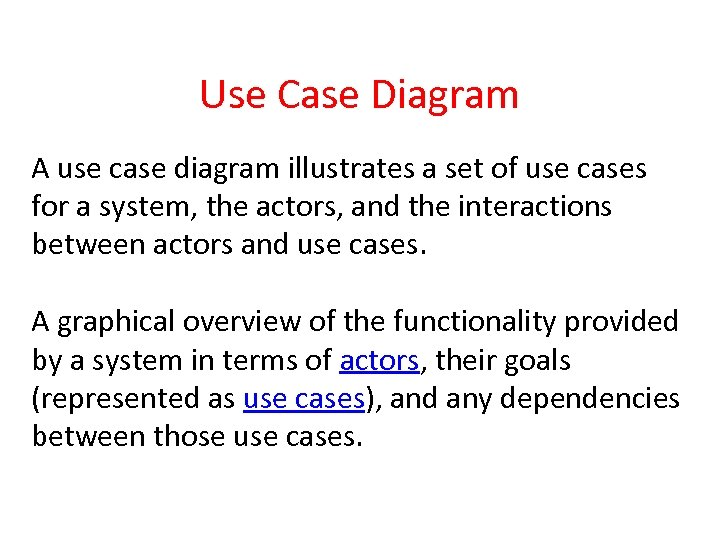 Use Case Diagram A use case diagram illustrates a set of use cases for