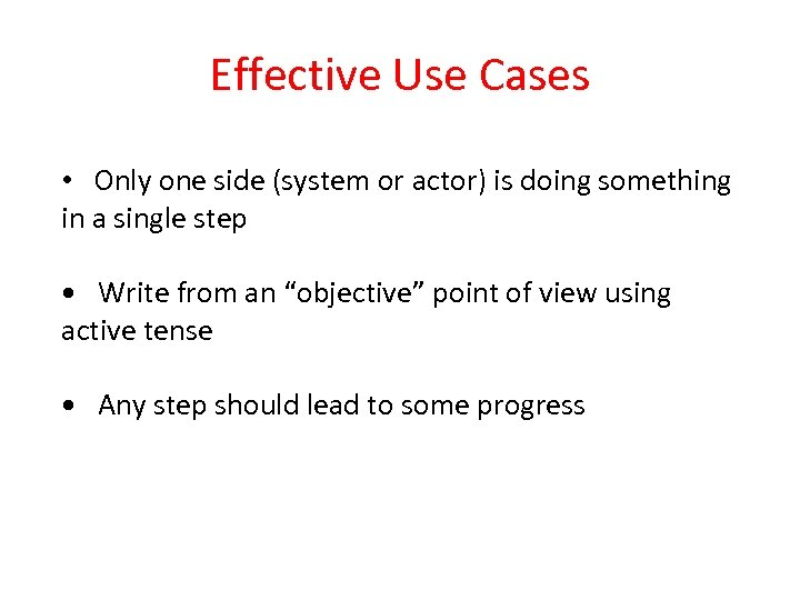 Effective Use Cases • Only one side (system or actor) is doing something in