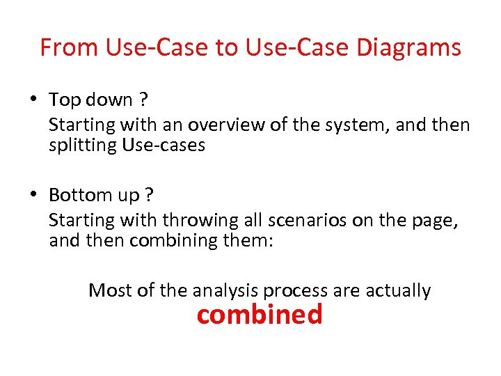 From Use-Case to Use-Case Diagrams • Top down ? Starting with an overview of