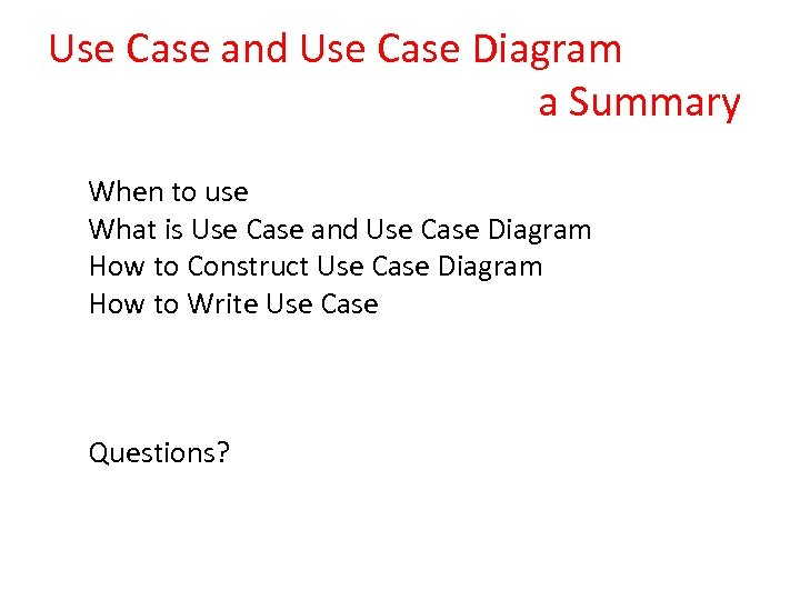 Use Case and Use Case Diagram a Summary When to use What is Use