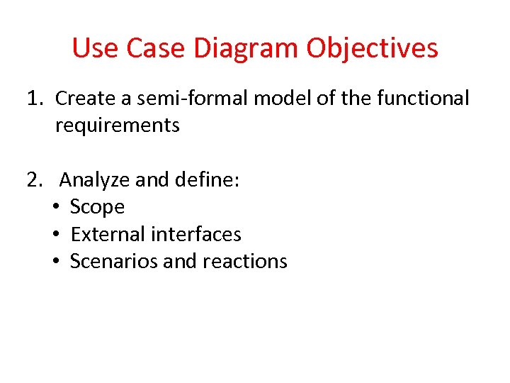 Use Case Diagram Objectives 1. Create a semi-formal model of the functional requirements 2.