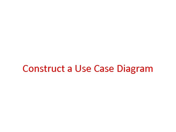 Construct a Use Case Diagram