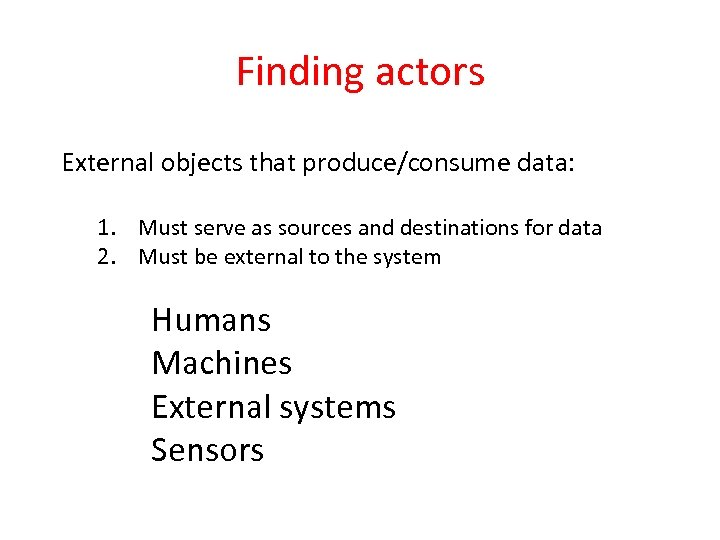 Finding actors External objects that produce/consume data: 1. Must serve as sources and destinations