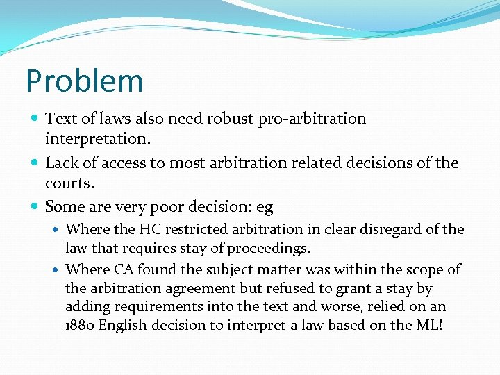 Problem Text of laws also need robust pro-arbitration interpretation. Lack of access to most