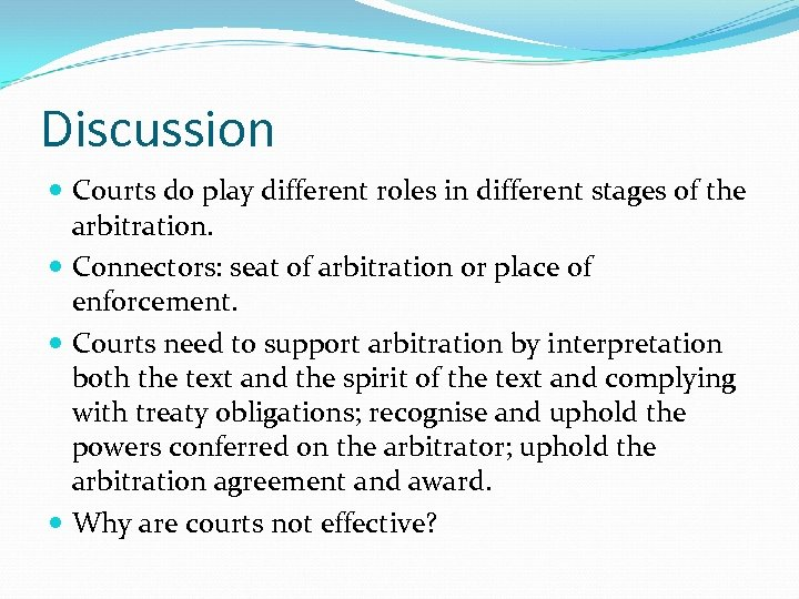 Discussion Courts do play different roles in different stages of the arbitration. Connectors: seat