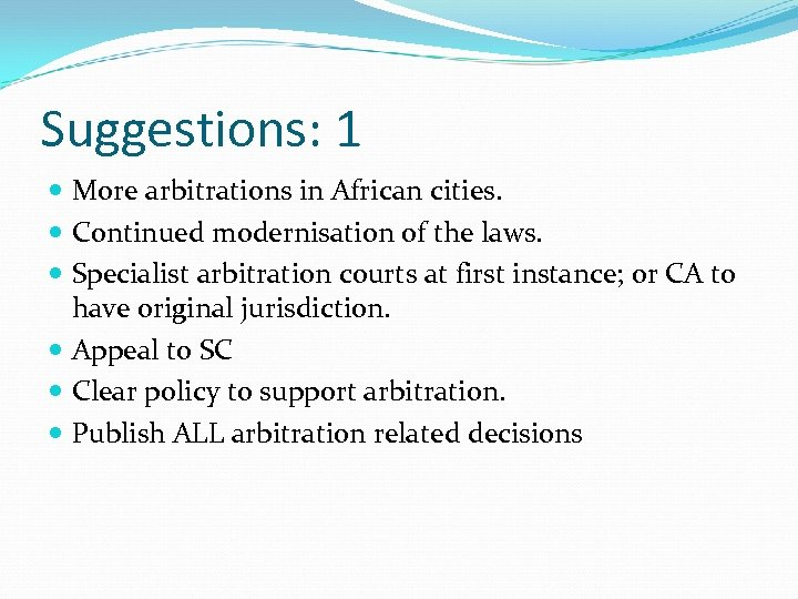 Suggestions: 1 More arbitrations in African cities. Continued modernisation of the laws. Specialist arbitration