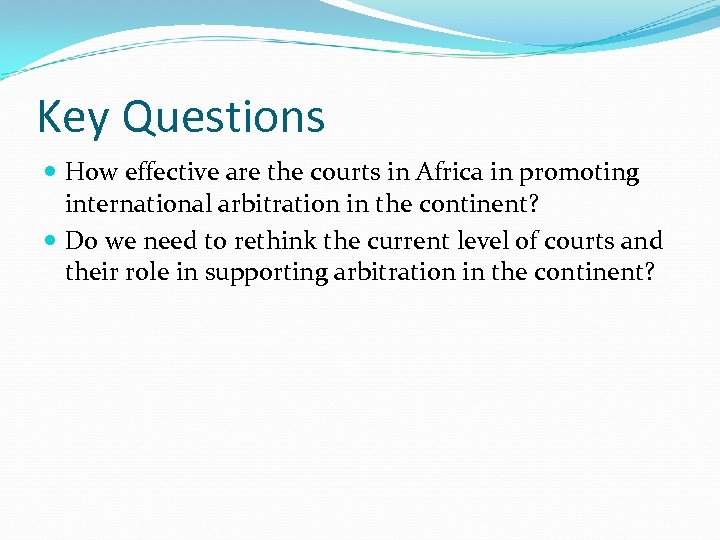 Key Questions How effective are the courts in Africa in promoting international arbitration in