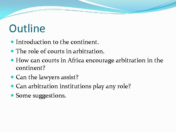Outline Introduction to the continent. The role of courts in arbitration. How can courts