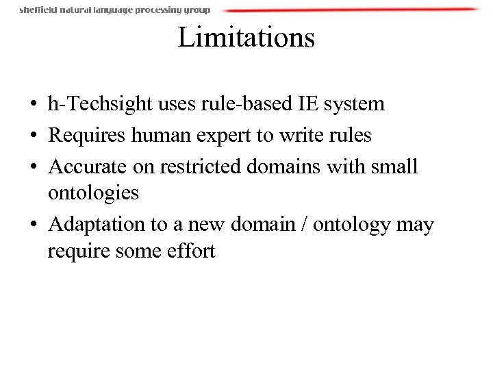 Limitations • h-Techsight uses rule-based IE system • Requires human expert to write rules
