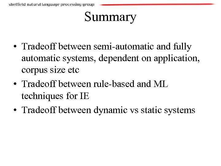 Summary • Tradeoff between semi-automatic and fully automatic systems, dependent on application, corpus size