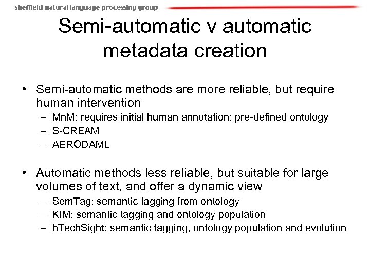Semi-automatic v automatic metadata creation • Semi-automatic methods are more reliable, but require human