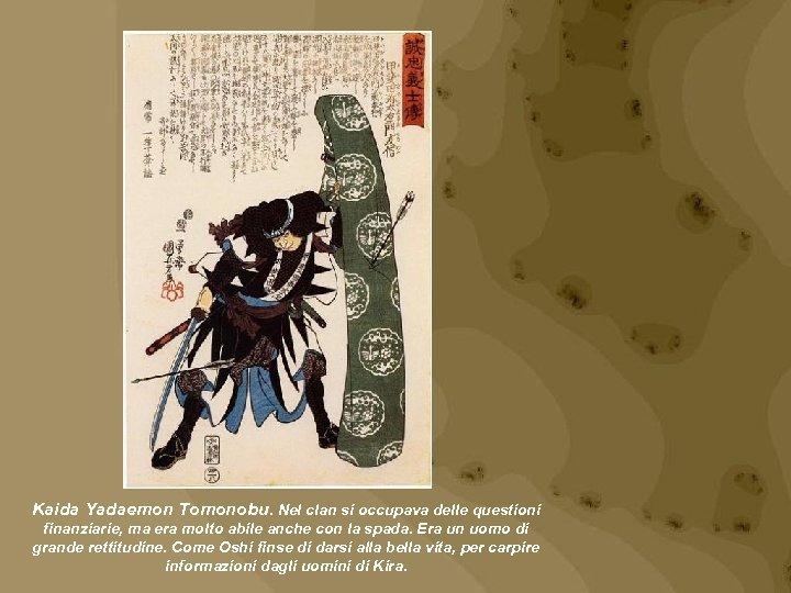 Kaida Yadaemon Tomonobu. Nel clan si occupava delle questioni finanziarie, ma era molto abile
