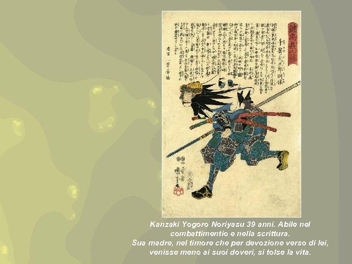 Kanzaki Yogoro Noriyasu 39 anni. Abile nel combattimentio e nella scrittura. Sua madre, nel