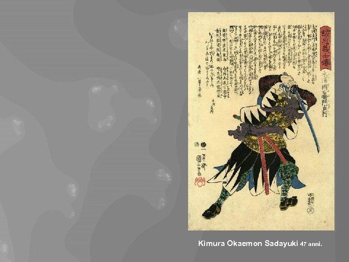 Kimura Okaemon Sadayuki 47 anni.