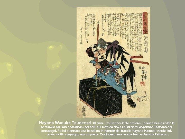 Hayano Wasuke Tsunenari 38 anni. Era un eccelente arciere. La sua freccia colpi' la