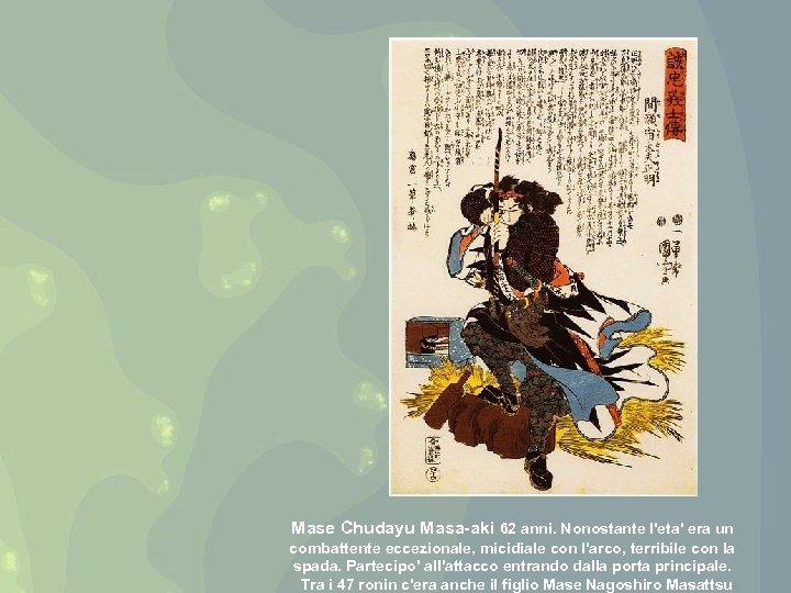 Mase Chudayu Masa-aki 62 anni. Nonostante l'eta' era un combattente eccezionale, micidiale con l'arco,