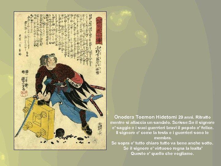 Onodera Toemon Hidetomi 29 anni. Ritratto mentre si allaccia un sandalo. Scrisse: Se il