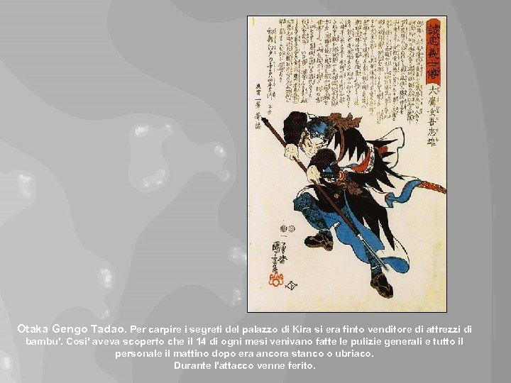 Otaka Gengo Tadao. Per carpire i segreti del palazzo di Kira si era finto