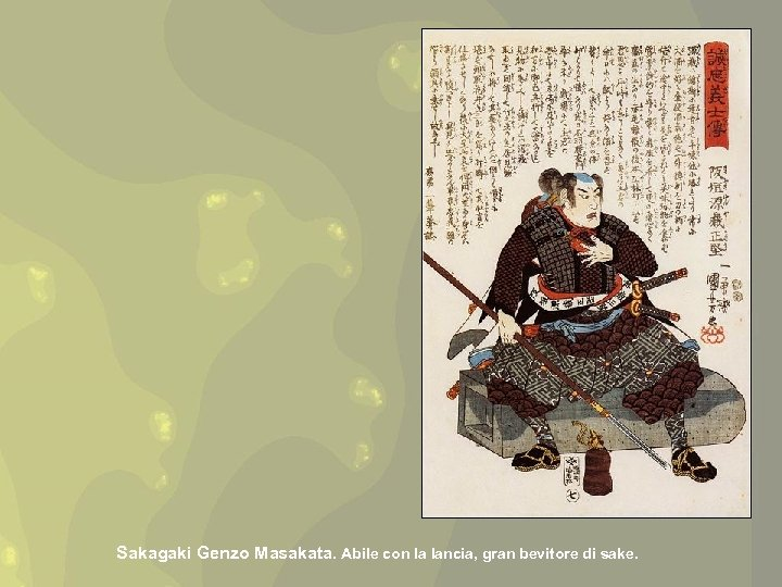 Sakagaki Genzo Masakata. Abile con la lancia, gran bevitore di sake.
